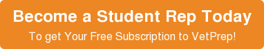 Become a Student Rep Today   To get Your Free Subscription to VetPrep!